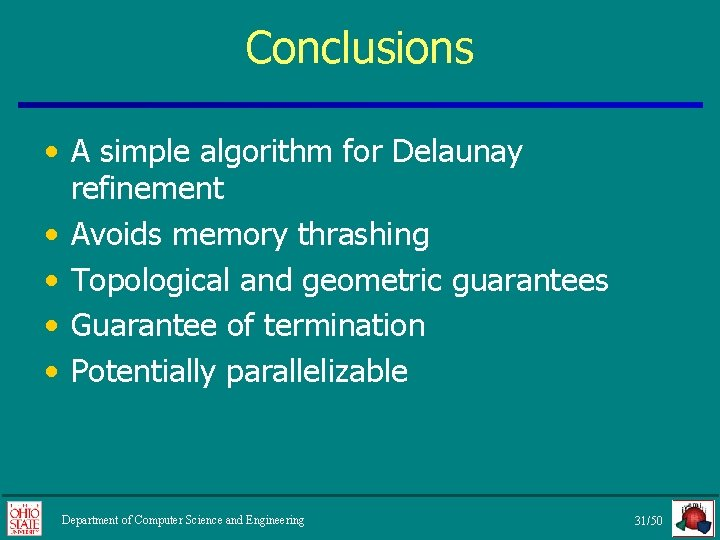 Conclusions • A simple algorithm for Delaunay refinement • Avoids memory thrashing • Topological