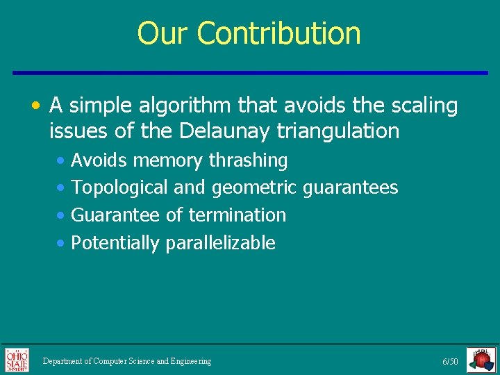 Our Contribution • A simple algorithm that avoids the scaling issues of the Delaunay