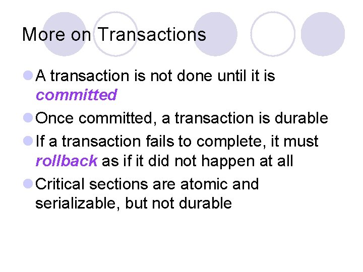 More on Transactions l A transaction is not done until it is committed l