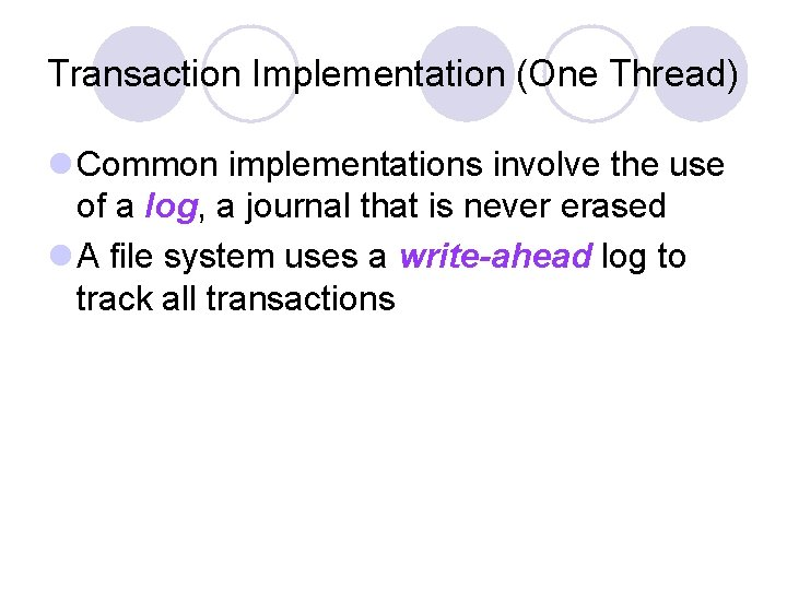 Transaction Implementation (One Thread) l Common implementations involve the use of a log, a