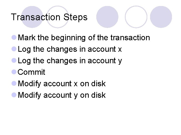 Transaction Steps l Mark the beginning of the transaction l Log the changes in