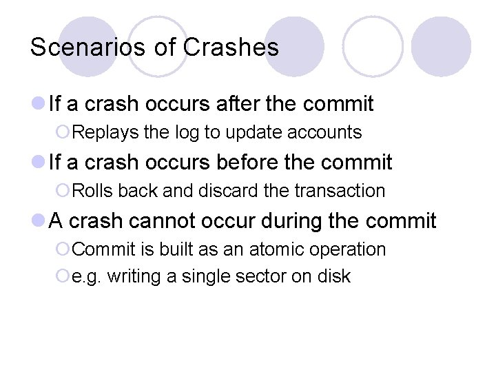 Scenarios of Crashes l If a crash occurs after the commit ¡Replays the log