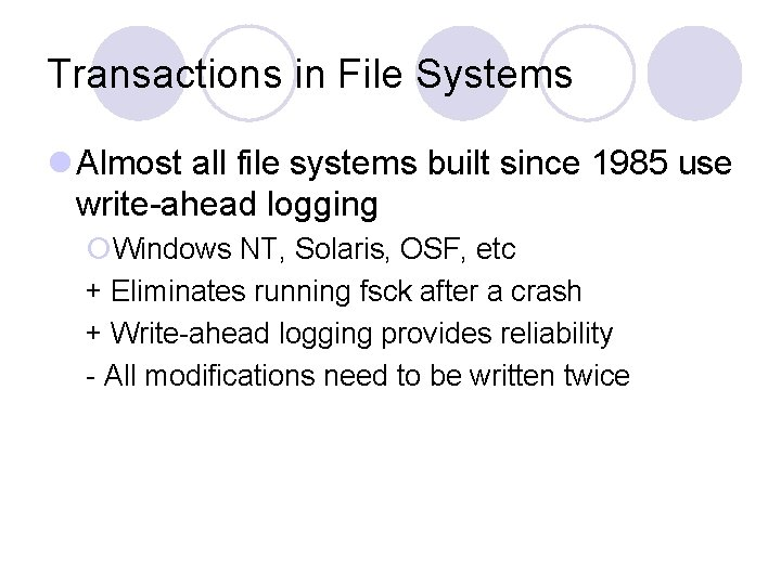 Transactions in File Systems l Almost all file systems built since 1985 use write-ahead