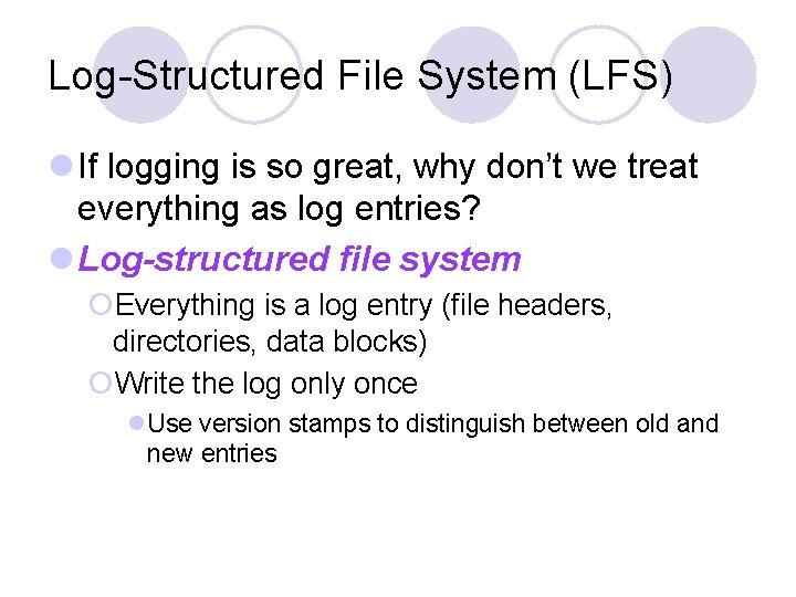 Log-Structured File System (LFS) l If logging is so great, why don't we treat