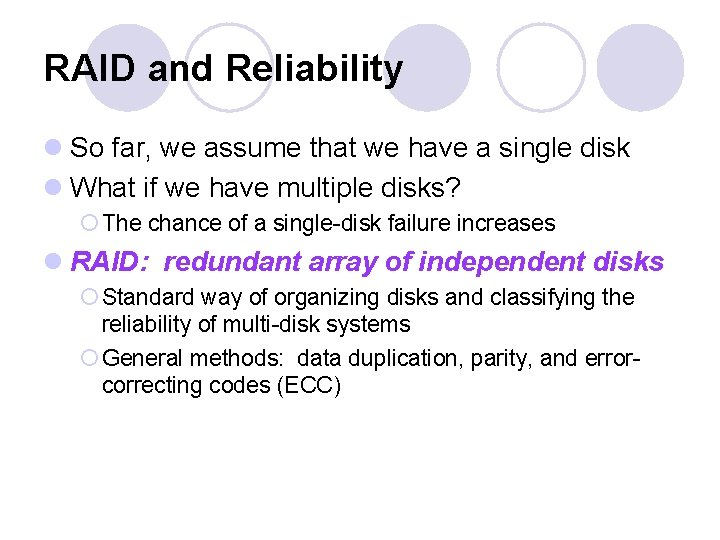 RAID and Reliability l So far, we assume that we have a single disk