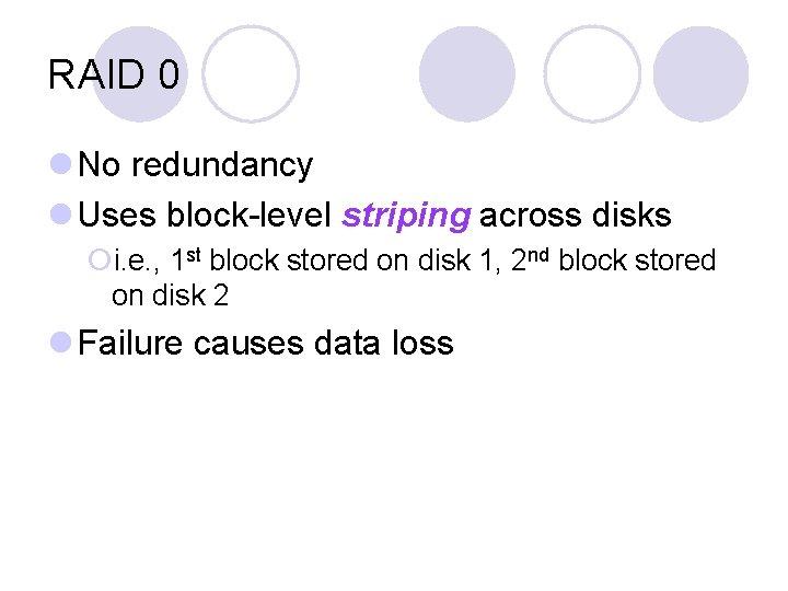 RAID 0 l No redundancy l Uses block-level striping across disks ¡i. e. ,
