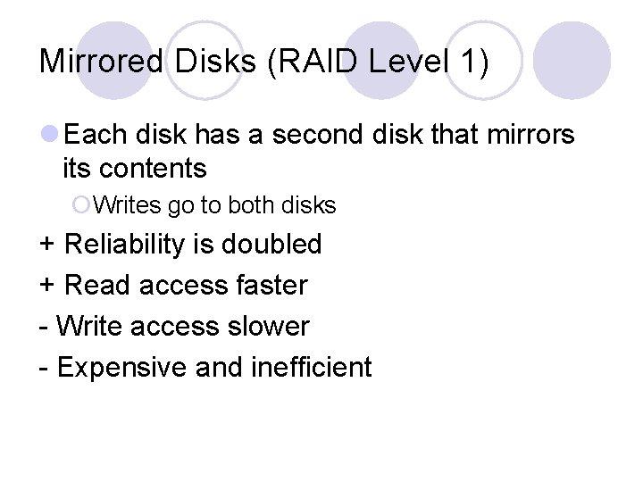 Mirrored Disks (RAID Level 1) l Each disk has a second disk that mirrors