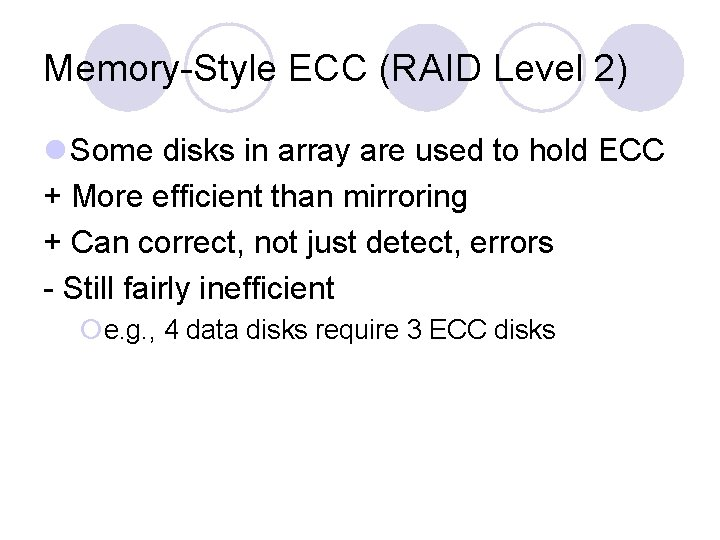 Memory-Style ECC (RAID Level 2) l Some disks in array are used to hold