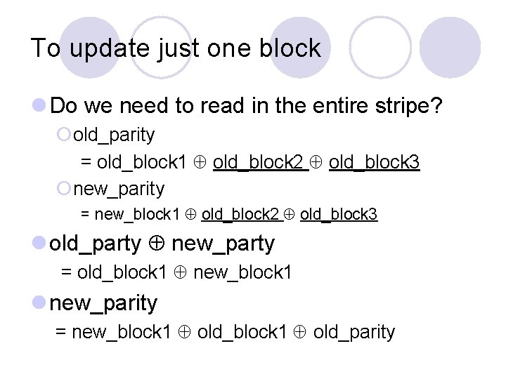 To update just one block l Do we need to read in the entire