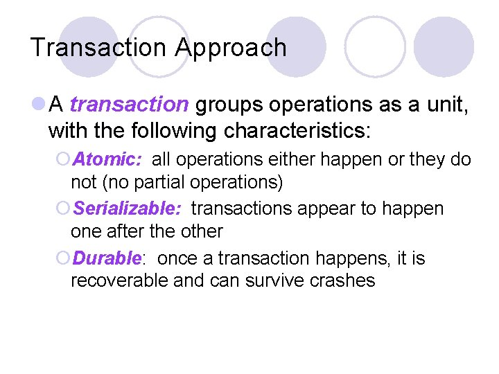 Transaction Approach l A transaction groups operations as a unit, with the following characteristics: