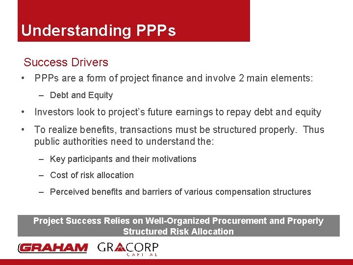 Understanding PPPs Success Drivers • PPPs are a form of project finance and involve