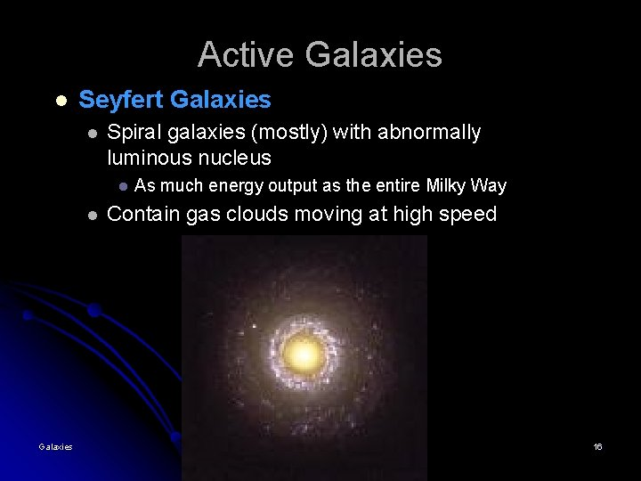 Active Galaxies l Seyfert Galaxies l Spiral galaxies (mostly) with abnormally luminous nucleus l