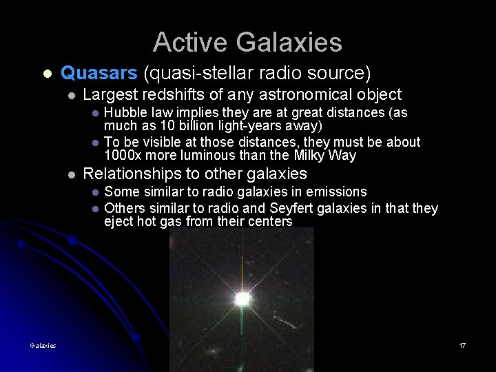 Active Galaxies l Quasars (quasi-stellar radio source) l Largest redshifts of any astronomical object