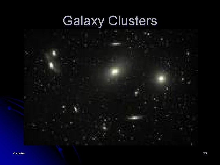 Galaxy Clusters Galaxies 20