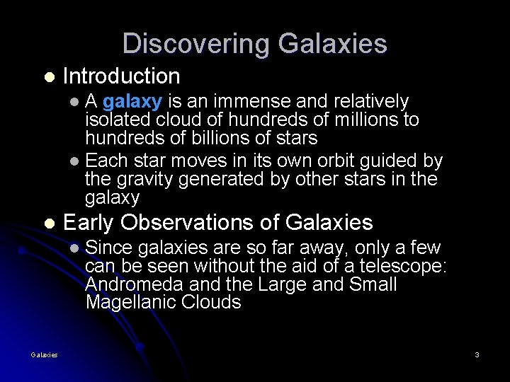 Discovering Galaxies l Introduction A galaxy is an immense and relatively isolated cloud of
