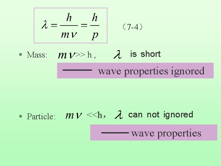 (7 -4) § Mass: is short >> h , wave properties ignored § Particle: