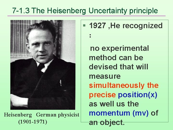 7 -1. 3 The Heisenberg Uncertainty principle § 1927 , He recognized : no