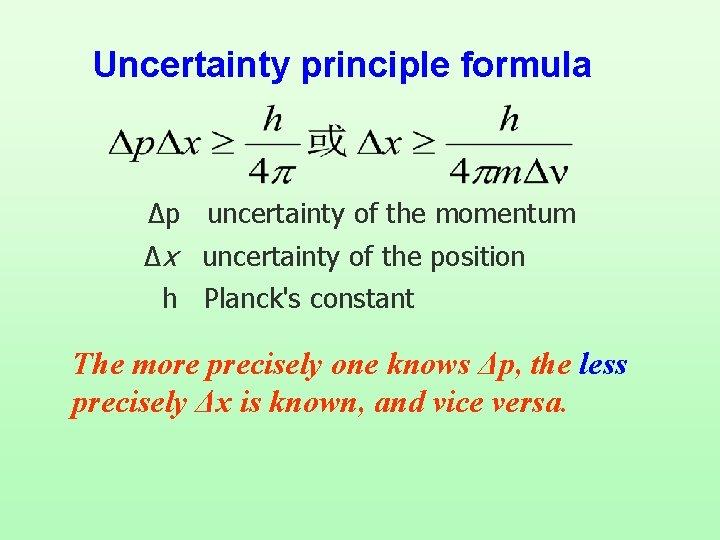 Uncertainty principle formula Δp uncertainty of the momentum Δx uncertainty of the position h