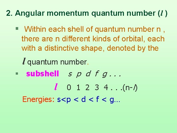 2. Angular momentum quantum number (l ) § Within each shell of quantum number