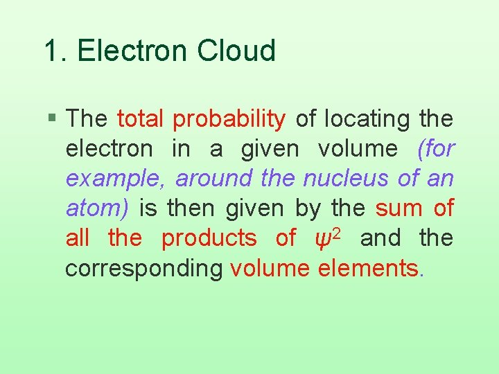 1. Electron Cloud § The total probability of locating the electron in a given