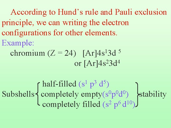 According to Hund's rule and Pauli exclusion principle, we can writing the electron configurations