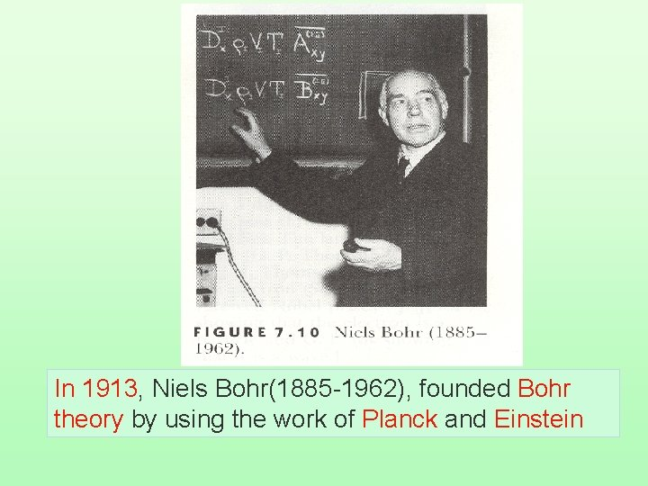 In 1913, Niels Bohr(1885 -1962), founded Bohr theory by using the work of Planck