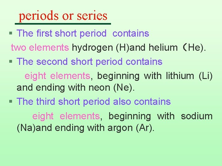 periods or series § The first short period contains two elements hydrogen (H)and helium(He).