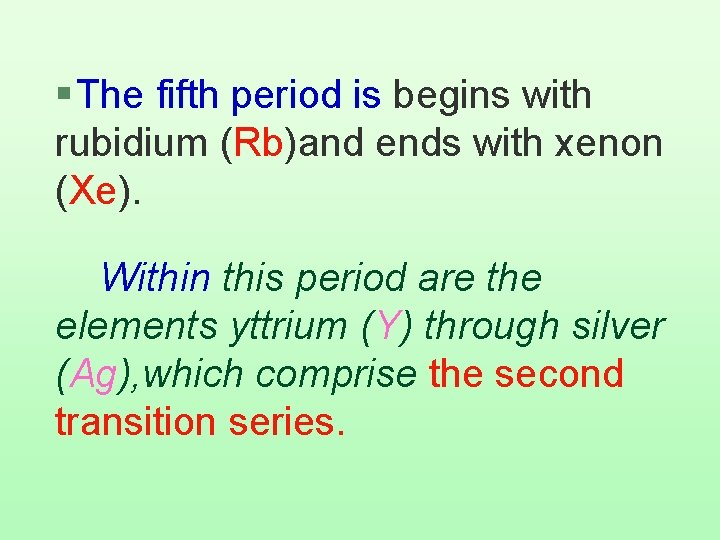 § The fifth period is begins with rubidium (Rb)and ends with xenon (Xe). Within