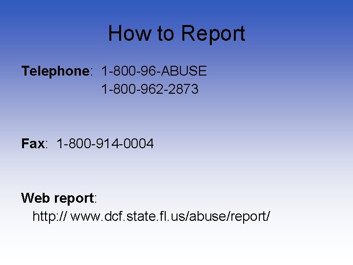 How to Report Telephone: 1 -800 -96 -ABUSE 1 -800 -962 -2873 Fax: 1