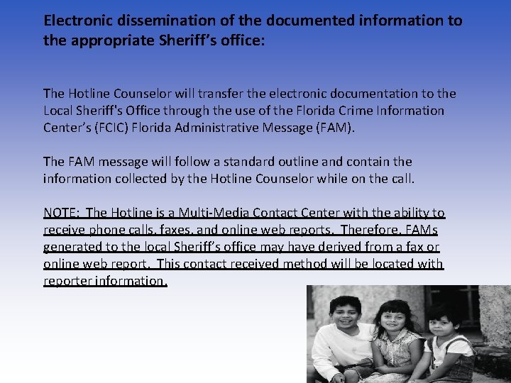 Electronic dissemination of the documented information to the appropriate Sheriff's office: The Hotline Counselor