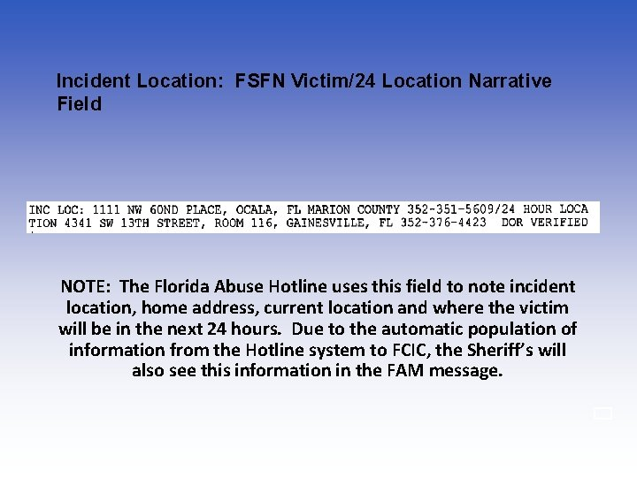 Incident Location: FSFN Victim/24 Location Narrative Field NOTE: The Florida Abuse Hotline uses this