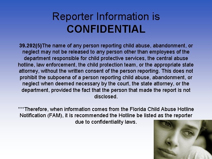 Reporter Information is CONFIDENTIAL 39. 202(5)The name of any person reporting child abuse, abandonment,