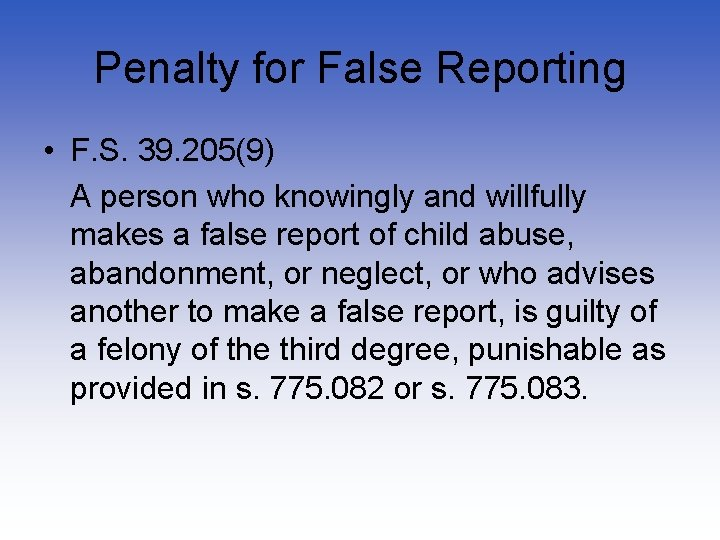 Penalty for False Reporting • F. S. 39. 205(9) A person who knowingly and