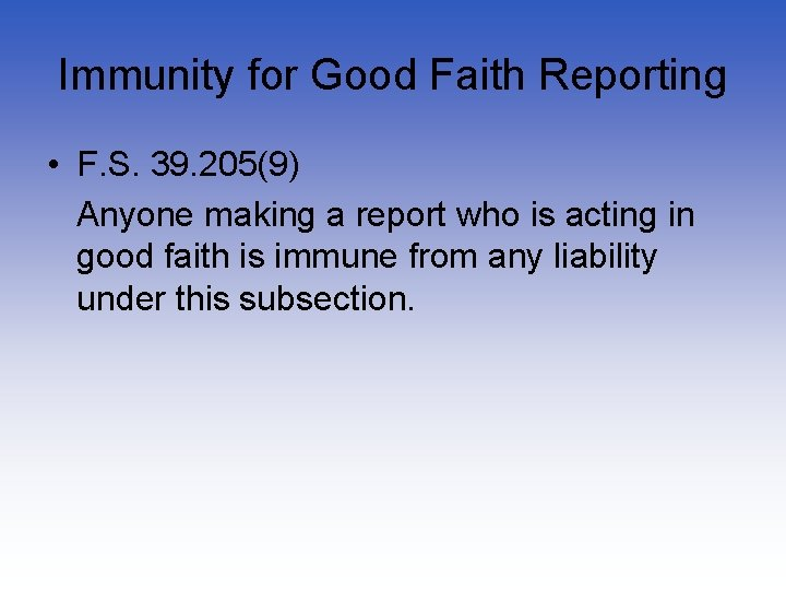 Immunity for Good Faith Reporting • F. S. 39. 205(9) Anyone making a report