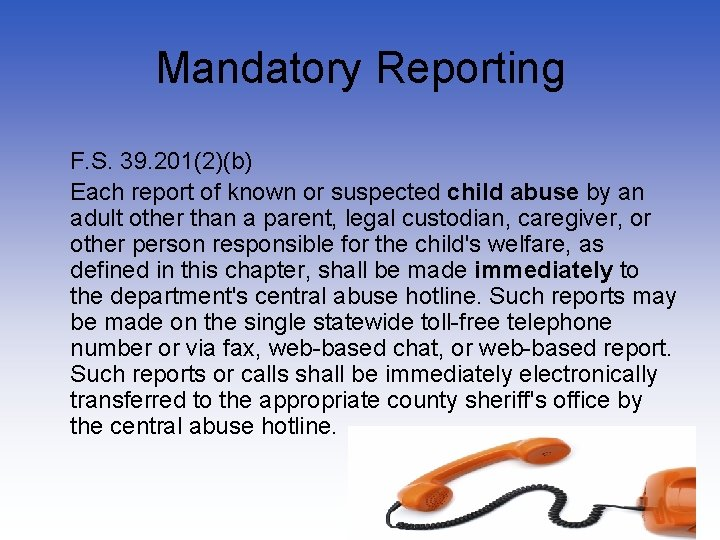 Mandatory Reporting F. S. 39. 201(2)(b) Each report of known or suspected child abuse