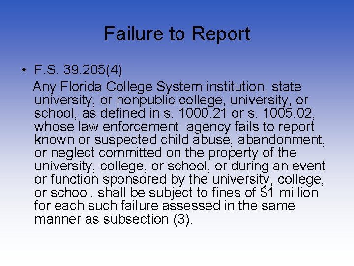 Failure to Report • F. S. 39. 205(4) Any Florida College System institution, state