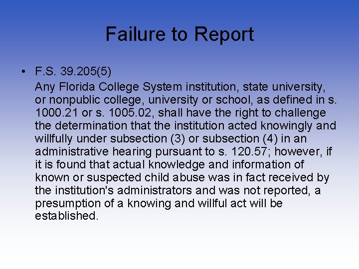 Failure to Report • F. S. 39. 205(5) Any Florida College System institution, state