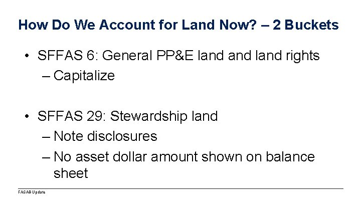 How Do We Account for Land Now? – 2 Buckets • SFFAS 6: General
