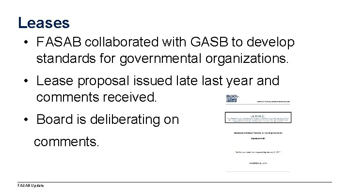 Leases • FASAB collaborated with GASB to develop standards for governmental organizations. • Lease