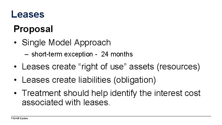 Leases Proposal • Single Model Approach – short-term exception - 24 months • Leases