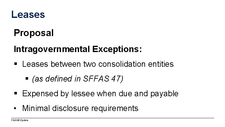 Leases Proposal Intragovernmental Exceptions: § Leases between two consolidation entities § (as defined in