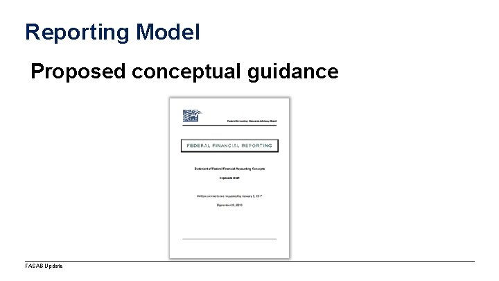 Reporting Model Proposed conceptual guidance FASAB Update