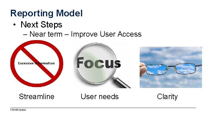 Reporting Model • Next Steps – Near term – Improve User Access Streamline FASAB