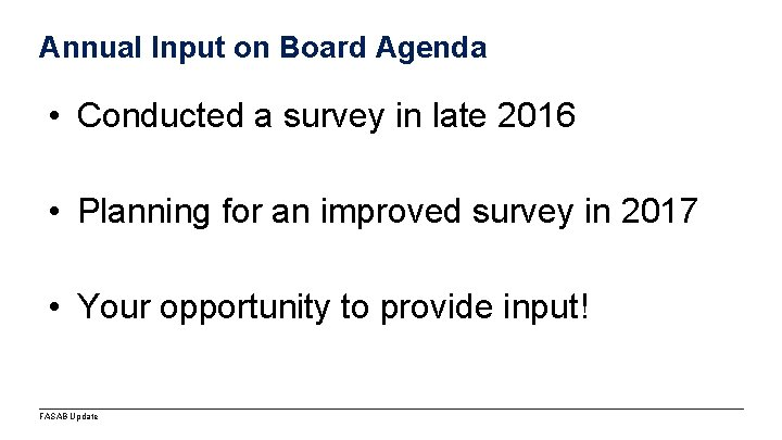 Annual Input on Board Agenda • Conducted a survey in late 2016 • Planning