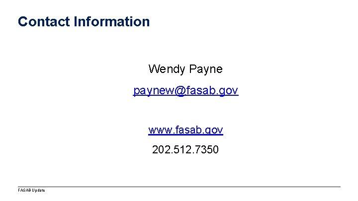 Contact Information Wendy Payne paynew@fasab. gov www. fasab. gov 202. 512. 7350 FASAB Update