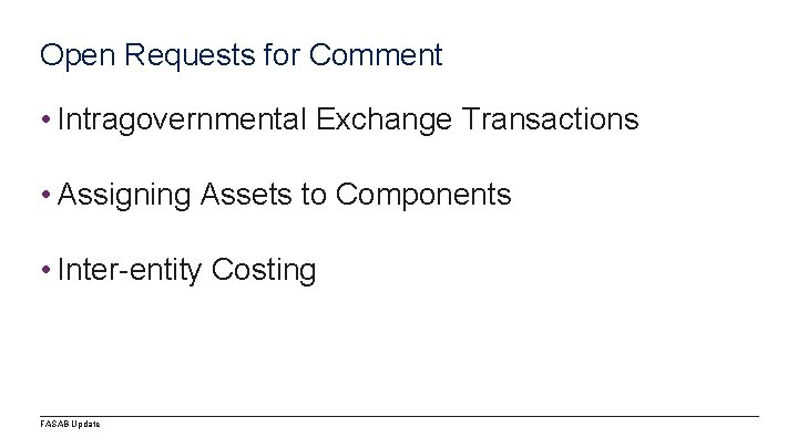 Open Requests for Comment • Intragovernmental Exchange Transactions • Assigning Assets to Components •
