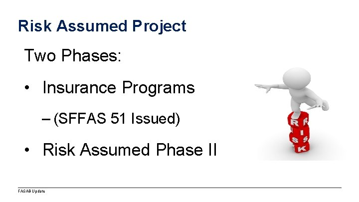 Risk Assumed Project Two Phases: • Insurance Programs – (SFFAS 51 Issued) • Risk
