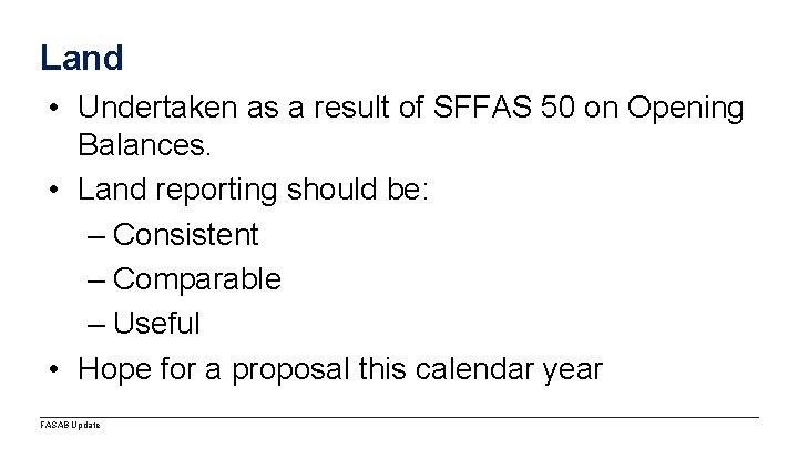 Land • Undertaken as a result of SFFAS 50 on Opening Balances. • Land