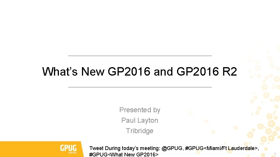 What's New GP 2016 and GP 2016 R 2 Presented by Paul Layton Tribridge