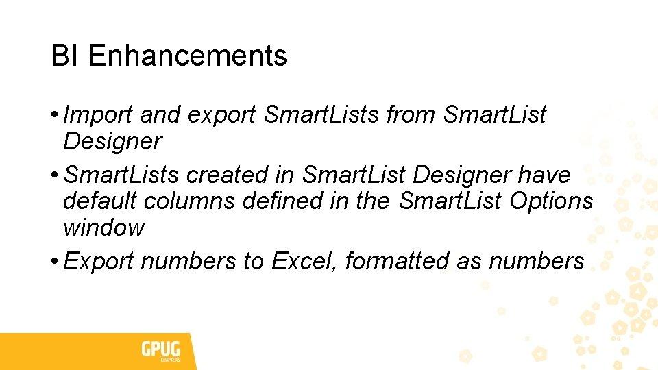 BI Enhancements • Import and export Smart. Lists from Smart. List Designer • Smart.